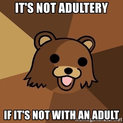 Pedobear - it's not adultery if it's not with an adult