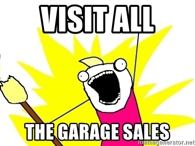 X ALL THE THINGS - Visit ALl the garage sales