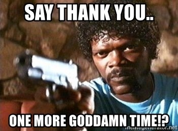 Pulp Fiction - SAY THANK YOU.. ONE MORE GODDAMN TIME!?