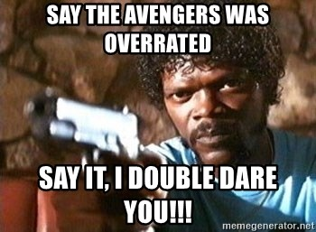 Pulp Fiction - say the avengers was overrated  say it, i double dare  you!!!