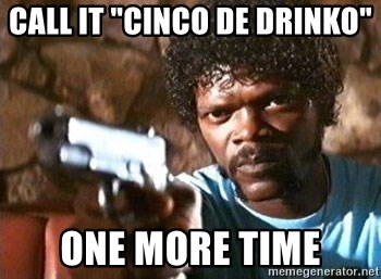 "Pulp Fiction - Call it ""cinco de drinko"" One more time"