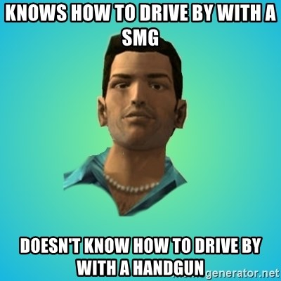 Terrible Tommy - knows how to drive by with a smg doesn't know how to drive by with a handgun