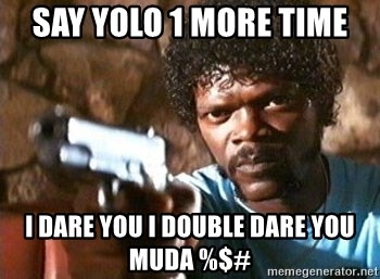 Pulp Fiction - Say Yolo 1 More Time I Dare You I Double Dare You Muda %$#