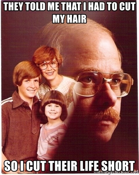Vengeance Dad - They Told Me That I had to Cut My Hair So I Cut Their Life Short