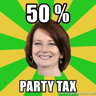Julia Gillard - 50 % party tax