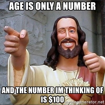 Jesus - Age is only a number And the number im thinking of is $100