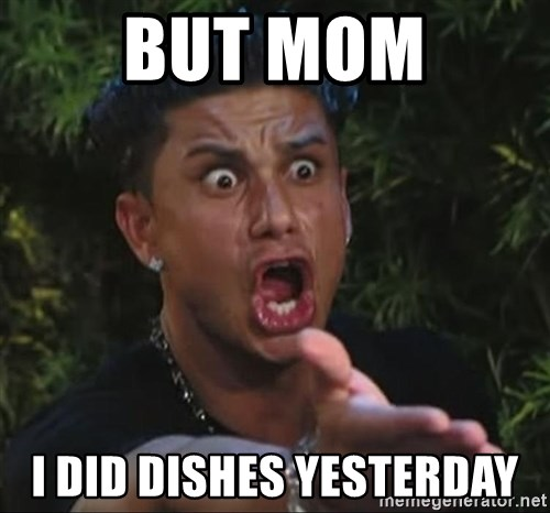 Pauly D - But mom I did dishes yesterday