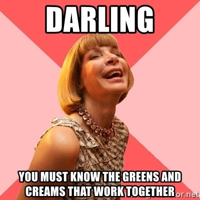 Amused Anna Wintour - Darling you must know the greens and creams that work together