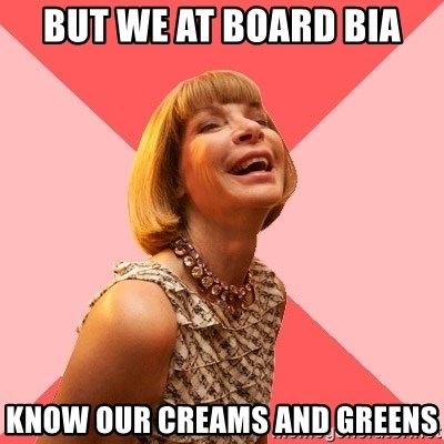 Amused Anna Wintour - But we at Board bia know our creams and greens