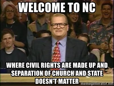 DrewCarey - welcome to nc where civil rights are made up and separation of church and state doesn't matter
