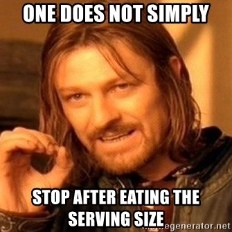 One Does Not Simply - one does not simply stop after eating the serving size