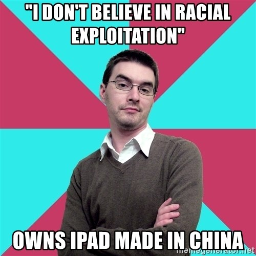 """Privilege Denying Dude - """"I DON'T BELIEVE IN racial EXPLOITATION"""" owns ipad made in china"""