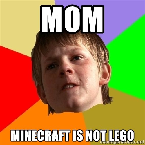 Angry School Boy - MOM MINECRAFT IS NOT LEGO