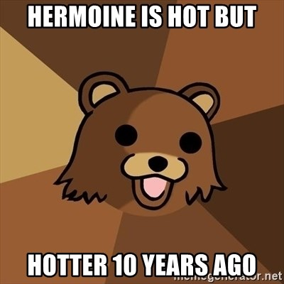 Pedobear - Hermoine is hot but hotter 10 years ago