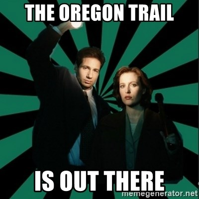 """Typical fans """"The X-files"""" - The OREGON TRAIL IS OUT THERE"""
