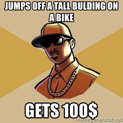 Gta Player - Jumps off a tall bulding on a bike Gets 100$
