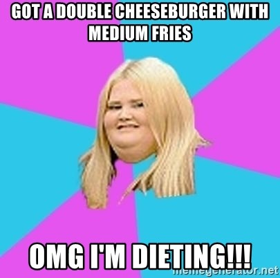 Fat Girl - Got A double cheeseburger with medium fries omg i'm dieting!!!