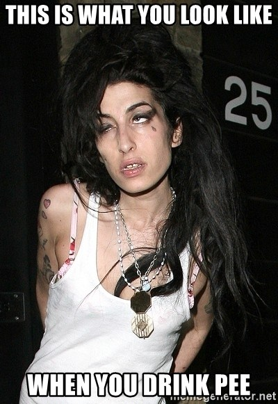 Amy Winehouse - This is what you look like when you drink pee