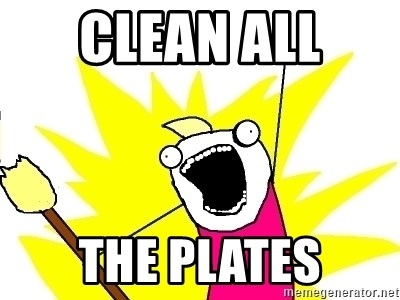 X ALL THE THINGS - Clean all  the plates