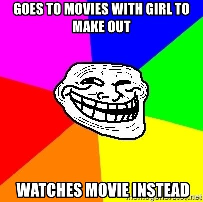 troll face1 - Goes to movies with girl to make out  watches movie instead