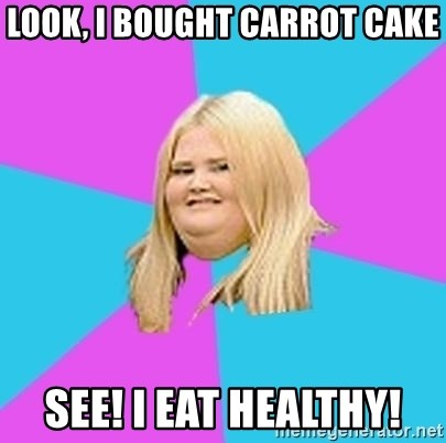 Fat Girl - look, I bought carrot cake see! i eat healthy!