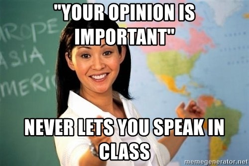 """Unhelpful High School Teacher - """"your opinion is important"""" never lets you speak in class"""
