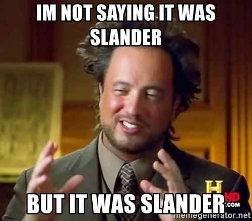 Ancient Aliens - im not saying it was slander  but it was slander