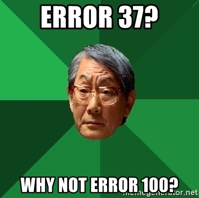 High Expectations Asian Father - Error 37? Why not error 100?