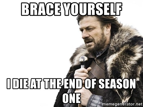 Winter is Coming - bRACE YOURSELF I DIE AT THE END OF SEASON ONE