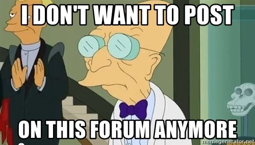 dr farnsworth - I DON'T WANT TO POST on this forum anymore