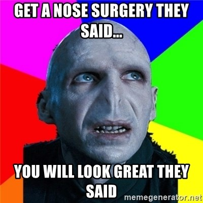 Poor Planning Voldemort - GET A NOSE SURGERY THEY SAID... YOU WILL LOOK GREAT THEY SAID