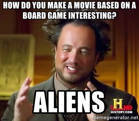 Ancient Aliens - How do you make a movie based on a board game interesting? Aliens