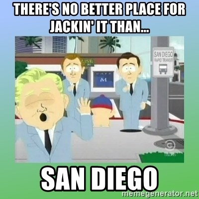 Jackin it in San Diego - There's no better place for jackin' it than... San Diego
