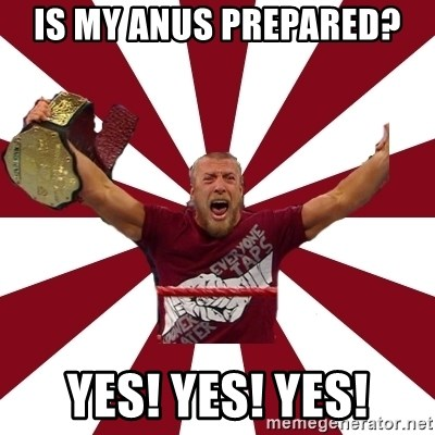 Daniel Bryan - is my anus prepared? yes! yes! yes!