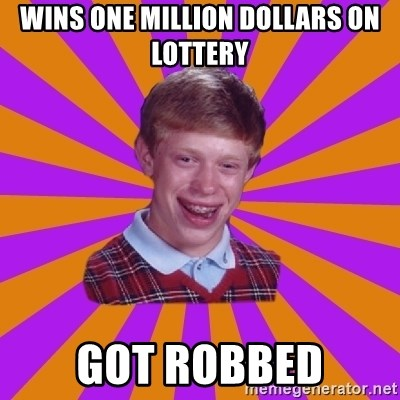 Unlucky Brian Strikes Again - Wins one million dollars on lottery Got robbed