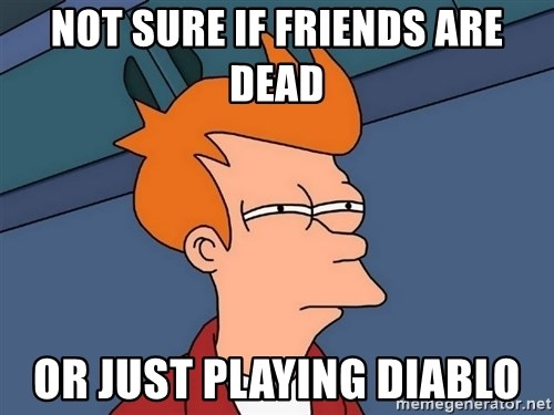 Futurama Fry - not sure if friends are dead or just playing diablo