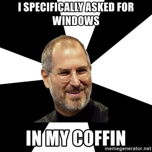 Steve Jobs Says - I specifically asked for windows in my coffin