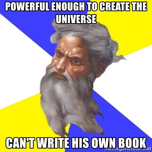 Advice God - POWERFUL ENOUGH TO CREATE THE UNIVERse CAn'T WRITE HIS OWN BOOK