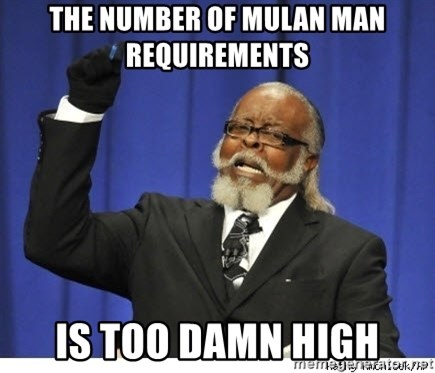 The tolerance is to damn high! - The number of Mulan Man requirements  is too damn high