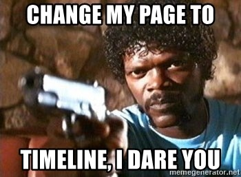 Pulp Fiction - change my page to timeline, i dare you