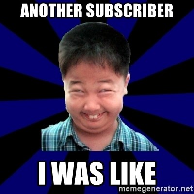 Forever Pendejo Meme - Another SUBSCRIber I WAS LIKE