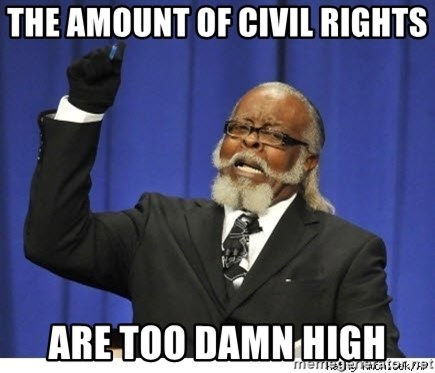 The tolerance is to damn high! - The amount of civil rights are too damn high