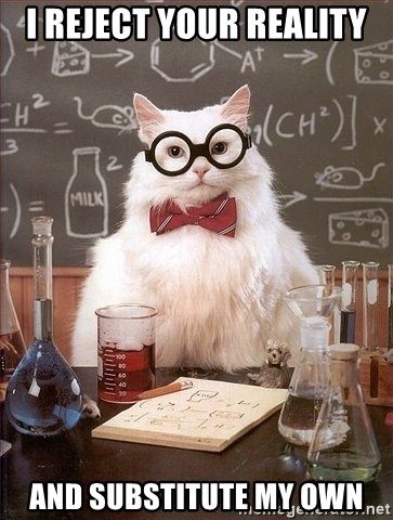 Chemistry Cat - I reject your reality and substitute my own