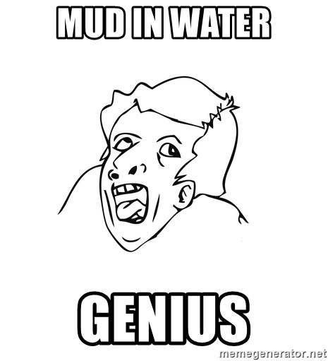 genius rage meme - MUD IN WATER GENIUS