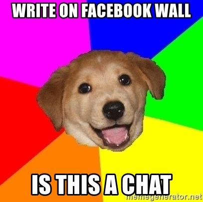 Advice Dog - write on facebook wall is this a chat