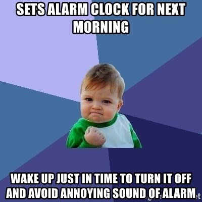Success Kid - Sets alarm clock for next morning Wake up just in time to turn it off and avoid annoying sound of alarm