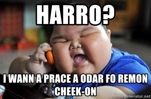 Fat Asian Kid - Harro? I wann a prace a odar fo remon cheek-on