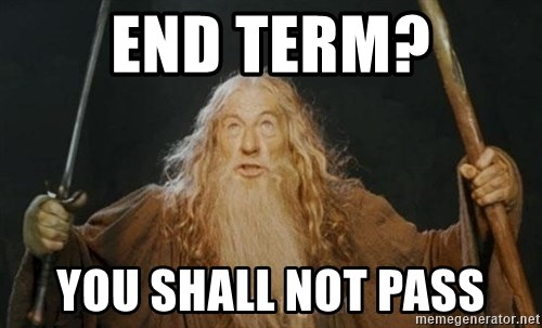 You shall not pass - END TERM? YOU SHALL NOT PASS