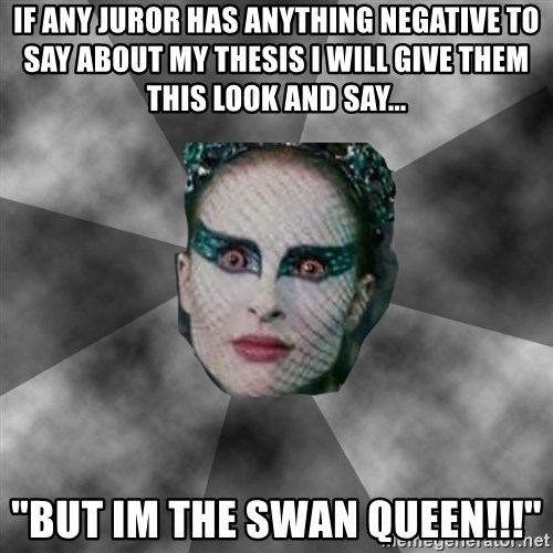 "Black Swan Eyes - If any juror has anything negativE to say About my thesis i will give them this look and say... ""But im the swan queen!!!"""