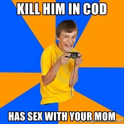 Annoying Gamer Kid - kill him in cod has sex with your mom